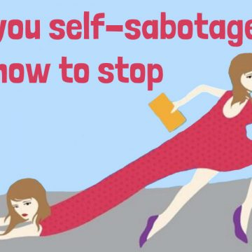 Why you Self-Sabotage and How to Stop